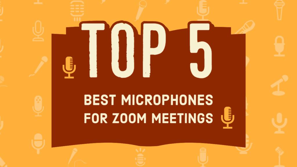 Top 5 Best Microphones for Zoom Meetings