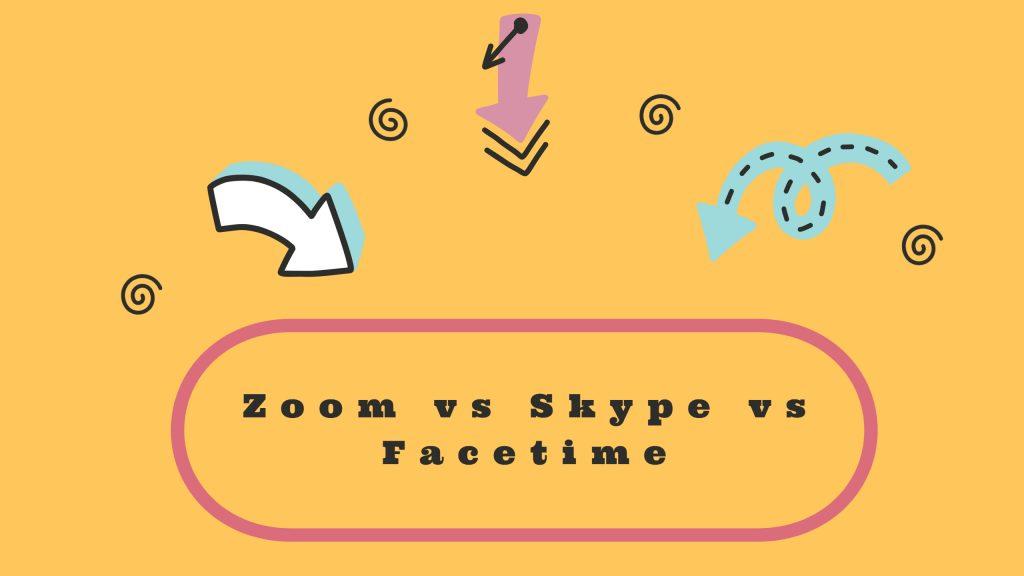 Zoom vs Skype vs Facetime