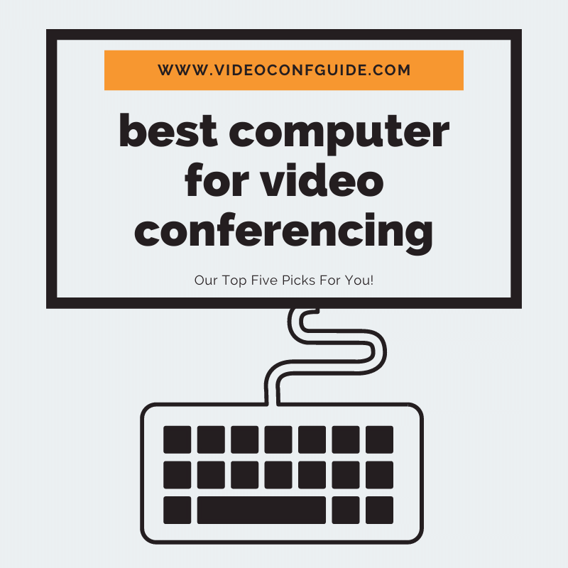 Best Desktop Computer for Video Conferencing