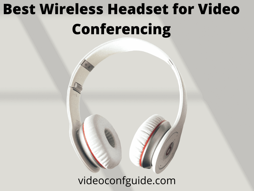 Best Wireless Headset for Video Conferencing